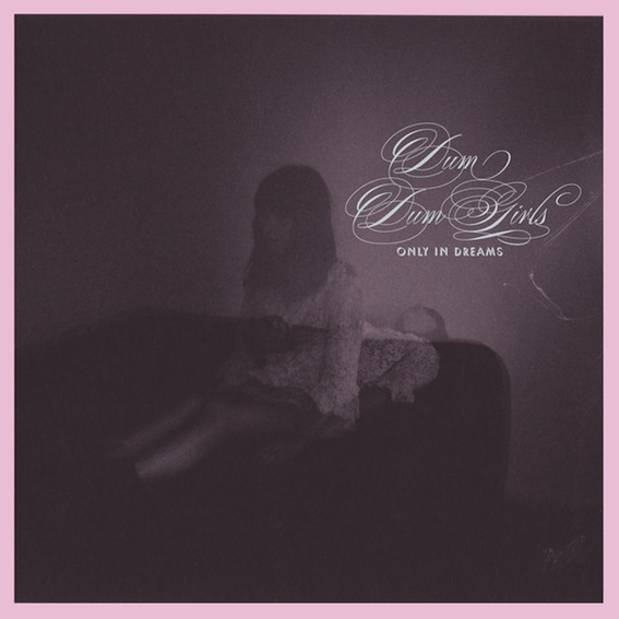 Dum Dum Girls - Only in Dreams - Album Cover