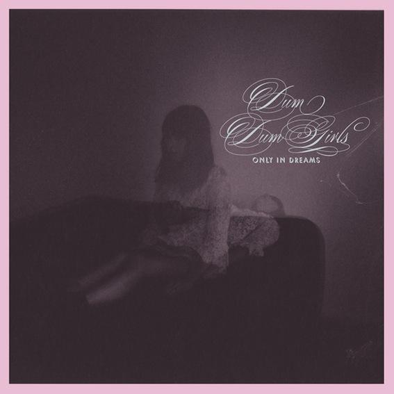 Dum Dum Girls - Only in Dreams - Album Cover